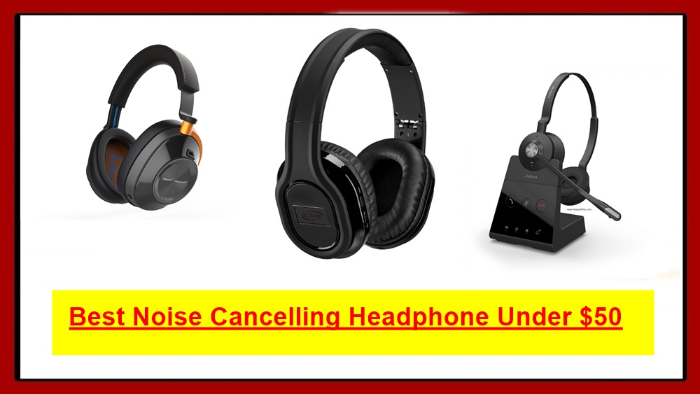 Best Noise Cancelling headphone Under 100